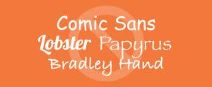 Comic Sans Lobster Papyrus Bradley Hand