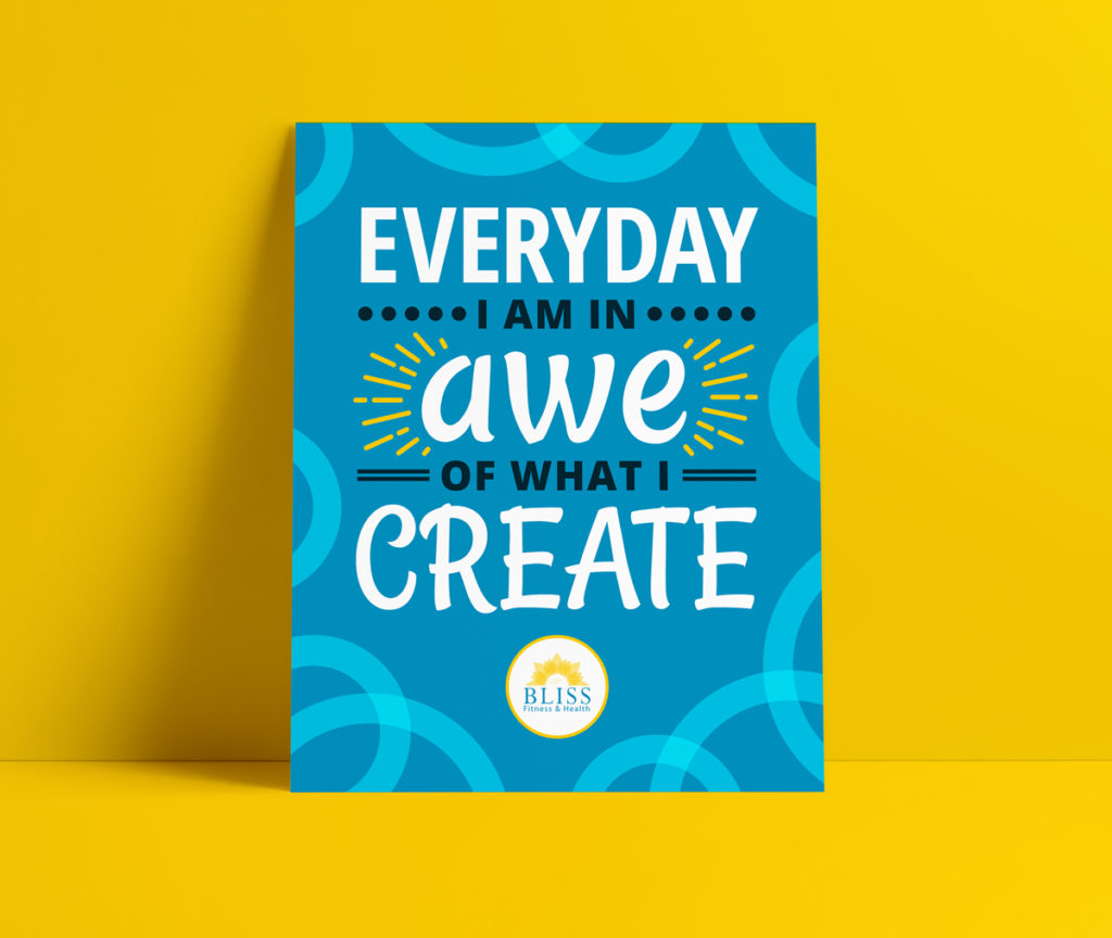 "Bliss Fitness custom designed mantra poster reads ""Everyday I am in awe of what I create."""
